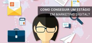 como conseguir um estágio em marketing digital