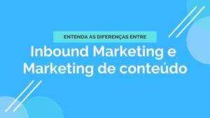 diferenças entre inbound marketing e marketing de conteúdo