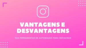 vantagens e desvantagens de automação de instagram